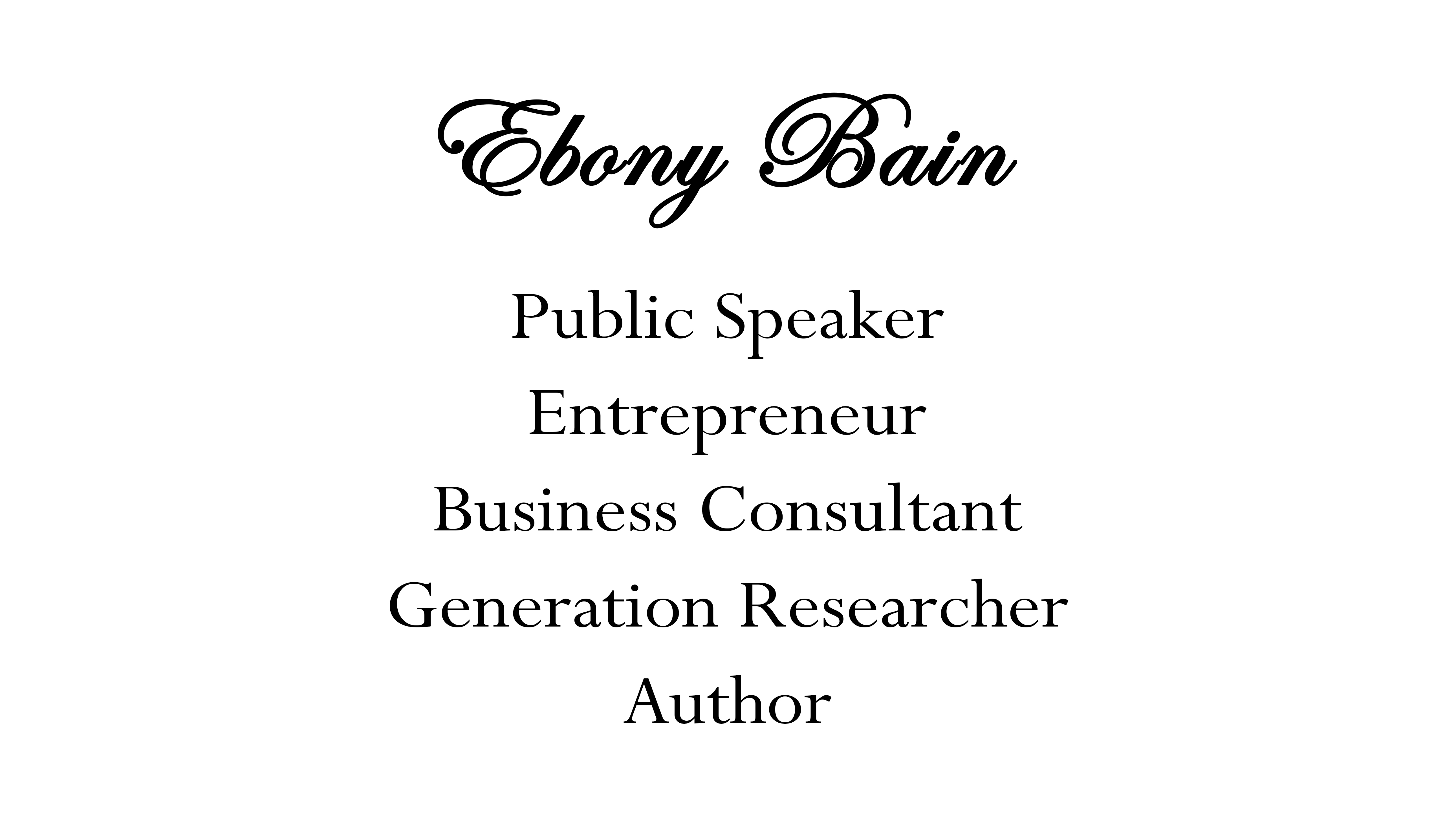 Ebony Bain | Business Consultant, Generation Researcher, Author ...